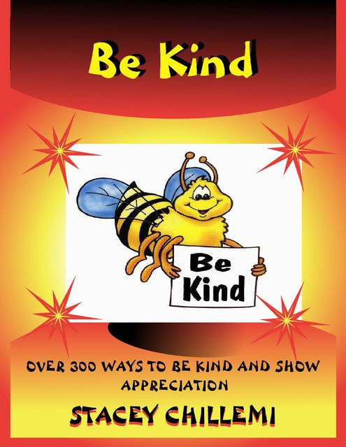 Be Kind: Over 300 Ways to Be Kind & Show Appreciation, Stacey Chillemi