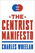 The Centrist Manifesto, Charles Wheelan