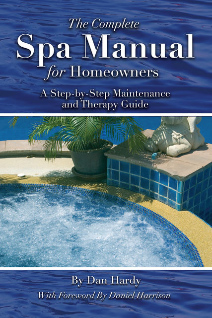 The Complete Spa Manual for Homeowners, Dan Hardy