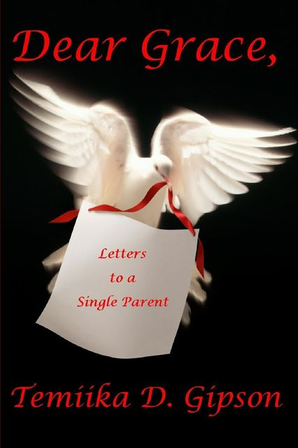 Dear Grace, Letters to a Single Parent, Temiika D.Gipson