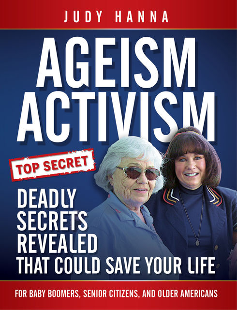 Ageism Activism: Deadly Secrets Revealed That Could Save Your Life, Judy Hanna