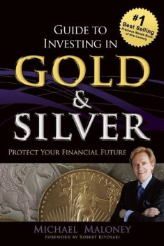 Guide To Investing in Gold & Silver, Michael Maloney