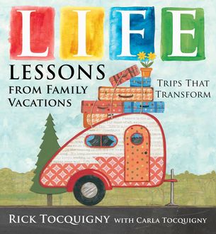 Life Lessons from Family Vacations, Rick Tocquigny
