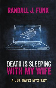Death is Sleeping with My Wife, Randall J.Funk
