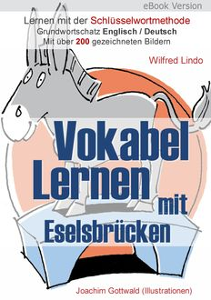 Vokabel Lernen mit Eselsbrücken. Lernen mit der Schlüsselwortmethode. Grundwortschatz English / Deutsch, Wilfred Lindo