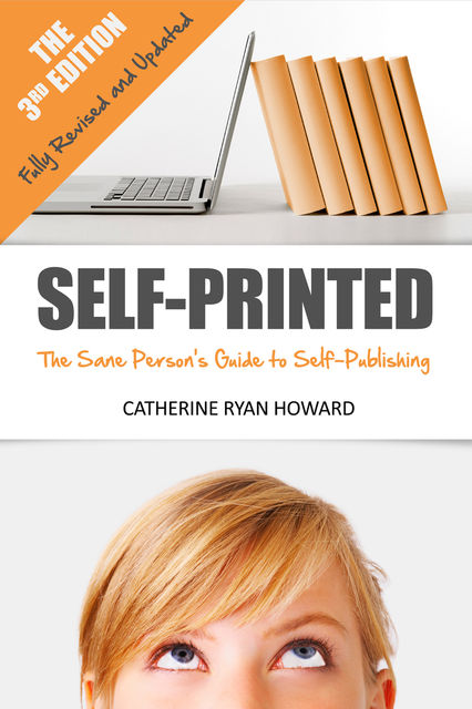 Self-Printed: The Sane Person's Guide to Self-Publishing (3rd Edition), Catherine