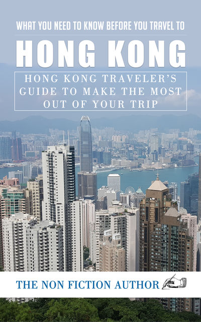 What You Need to Know Before You Travel to Hong Kong, The Non Fiction Author