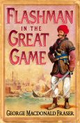 Flashman in the Great Game (The Flashman Papers, Book 8), George MacDonald Fraser