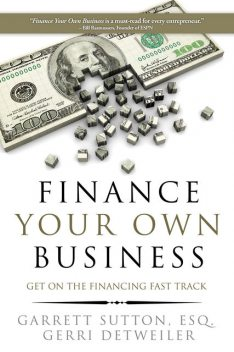 Finance Your Own Business, Garrett Sutton, Gerri Detweiler