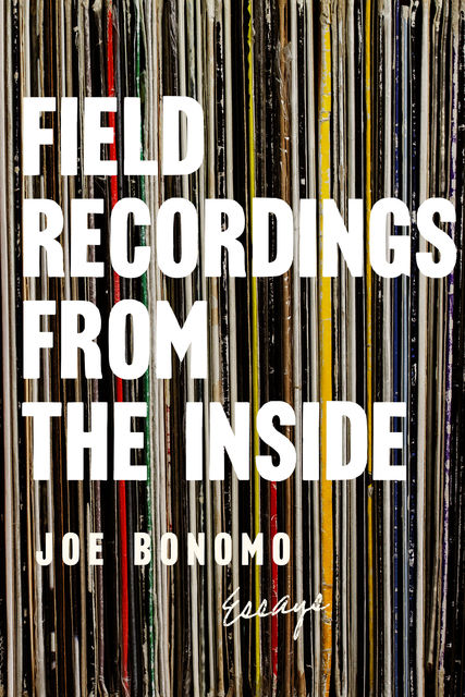 Field Recordings from the Inside, Joe Bonomo