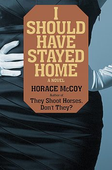 I Should Have Stayed Home, Horace McCoy
