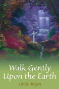 Walk Gently Upon the Earth, Linda Hogan