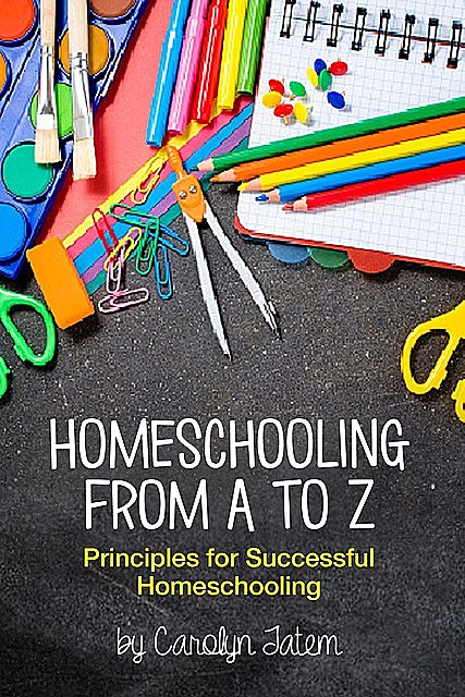 Homeschooling From A to Z, Tatem Carolyn