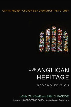 Our Anglican Heritage, Second Edition, John W. Howe, Sam C. Pascoe