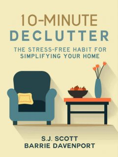 10-Minute Declutter: The Stress-Free Habit for Simplifying Your Home, S.J.Scott, Barrie Davenport