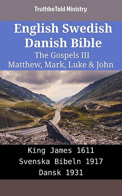 English Swedish Danish Bible – The Gospels IV – Matthew, Mark, Luke & John, TruthBeTold Ministry