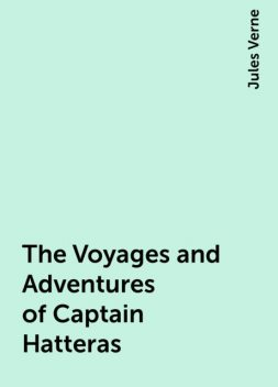 The Voyages and Adventures of Captain Hatteras, Jules Verne