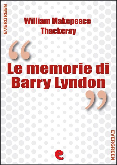 Le Memorie di Barry Lyndon (The Luck of Barry Lyndon), William Makepeace Thackeray