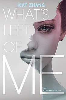 What's Left of Me (The Hybrid Chronicles, Book 1), Kat Zhang