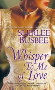 Whisper To Me of Love, Shirlee Busbee