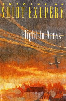 Flight to Arras, Antoine de Saint-Exupéry