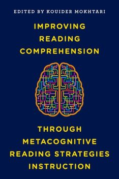 Improving Reading Comprehension through Metacognitive Reading Strategies Instruction, Kouider Mokhtari