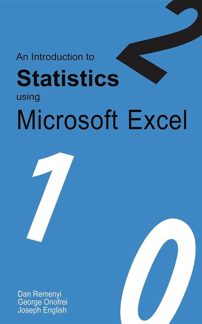 An Introduction to Statistics using Microsoft Excel, Dan Remenyi, George Onofrei, Joseph English