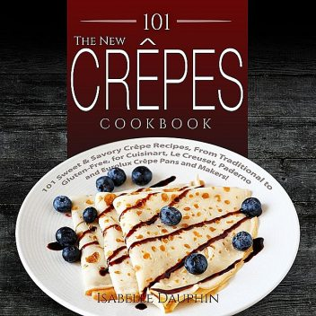 The New Crepes Cookbook (Ed 2), Isabelle Dauphin