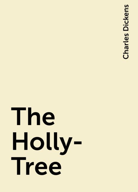 The Holly-Tree, Charles Dickens