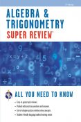 Algebra & Trigonometry Super Review – 2nd Ed, Editors of REA