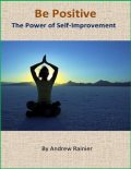 Be Positive: The Power of Self-Improvement, Andrew Rainier
