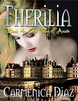 Therilia – Book 4 of the Tales of Aswin, Carmenica Diaz