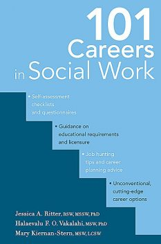 101 Careers in Social Work, J.R., LCSW, LPC, LMFT, MSW, MSSW, R. Hal Ritter, BSW, Jessica A. Ritter, Ms. Mary Kiernan-Stern