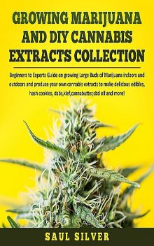 Growing Marijuana and DIY Cannabis Extracts Collection, Saul Silver