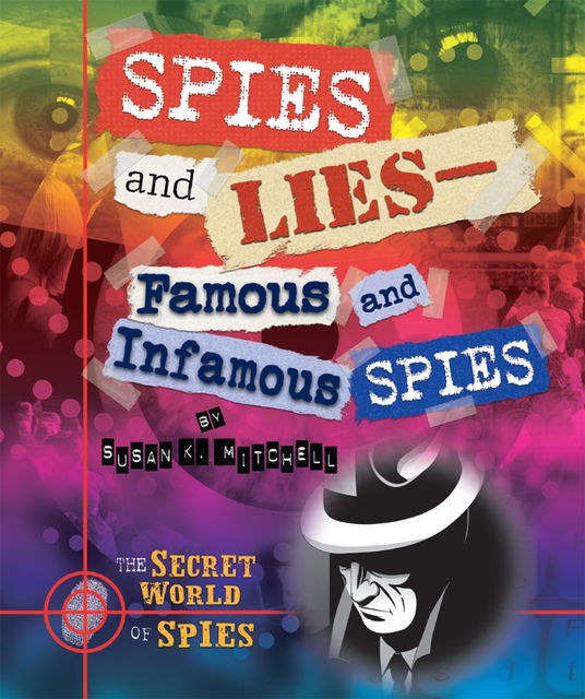 Spies and Lies—Famous and Infamous Spies, Susan K.Mitchell