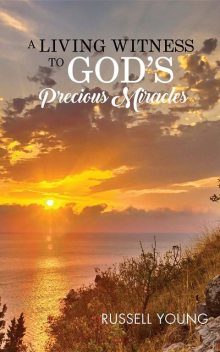 A Living Witness to God's Precious Miracles, Russell Young