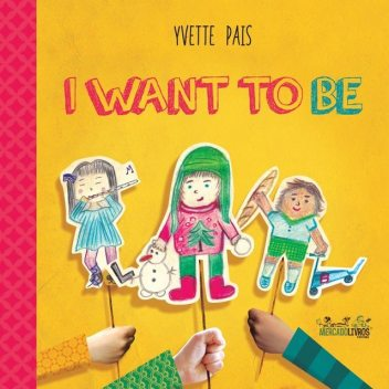 I WANT TO BE, Yvette Pais