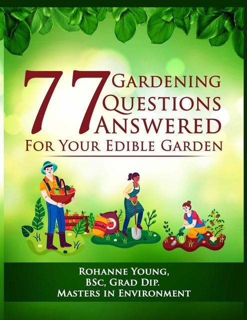 77 Gardening Questions Answered, Rohanne Young