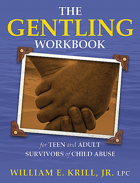 The Gentling Workbook for Teen and Adult Survivors of Child Abuse, William E.Krill