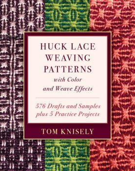 Huck Lace Weaving Patterns with Color and Weave Effects, Tom Knisely