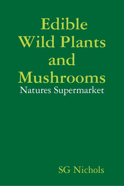 Edible Wild Plants and Mushrooms, Natures Suppermarket, SG Nichols