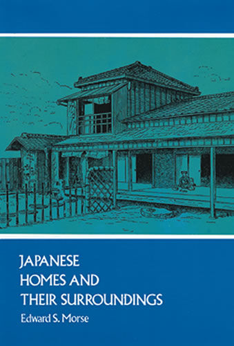 Japanese Homes and Their Surroundings, Edward S.Morse