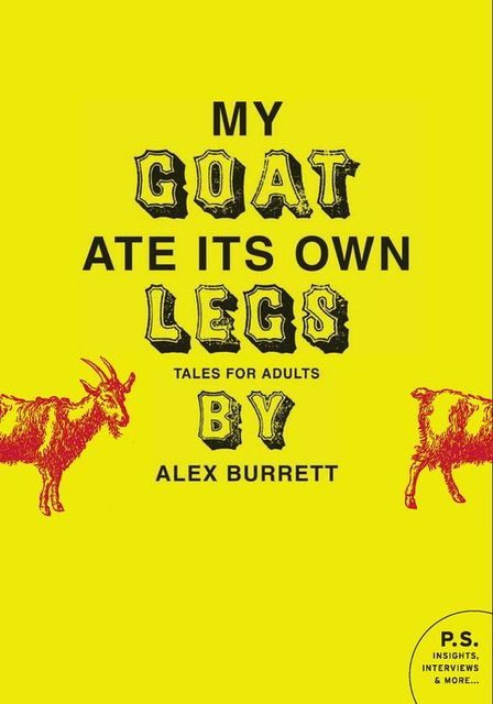 Selections from My Goat Ate Its Own Legs, Volume One, Alex Burrett