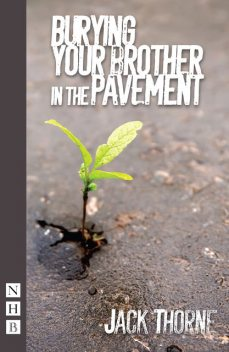 Burying Your Brother in the Pavement (NHB Modern Plays), Jack Thorne