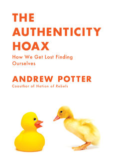 The Authenticity Hoax, Andrew Potter