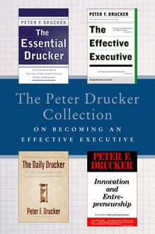 The Peter Drucker Collection on Becoming An Effective Executive, Peter Drucker