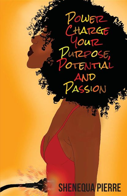 Power Charge Your Purpose, Potential, and Passion, Shenequa Pierre