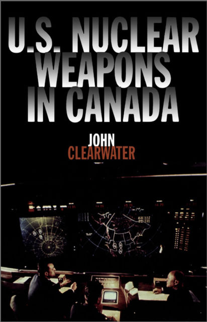 U.S. Nuclear Weapons in Canada, John Clearwater