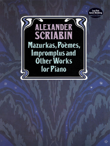 Mazurkas, Poemes, Impromptus and Other Pieces for Piano, Alexander Scriabin