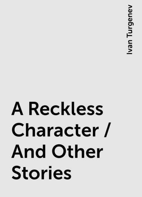 A Reckless Character / And Other Stories, Ivan Turgenev